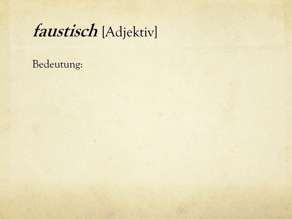 faustisch [Adjektiv] Bedeutung: